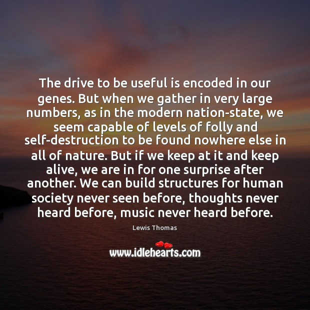 The drive to be useful is encoded in our genes. But when Image