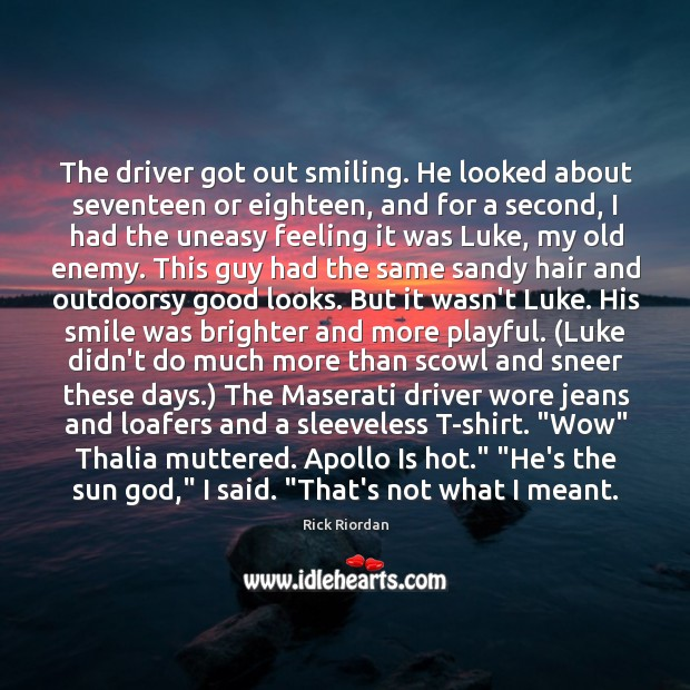 The driver got out smiling. He looked about seventeen or eighteen, and Rick Riordan Picture Quote