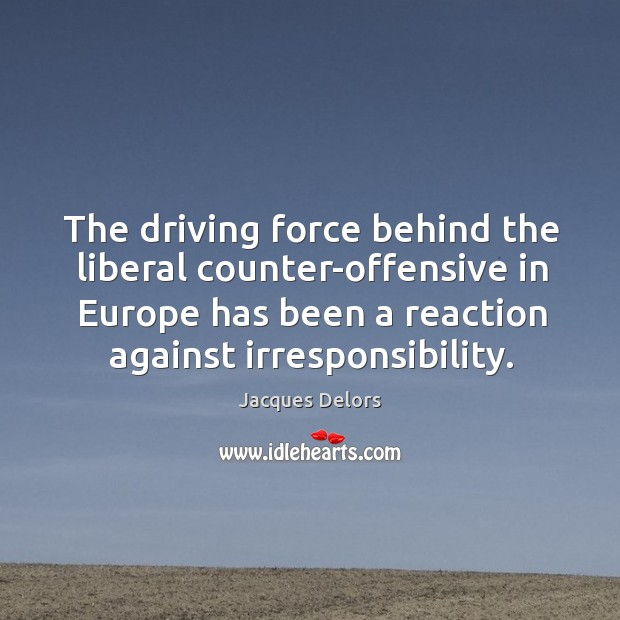 The driving force behind the liberal counter-offensive in europe has been a reaction against irresponsibility. Image
