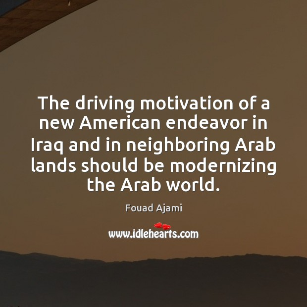 Image, The driving motivation of a new American endeavor in Iraq and in