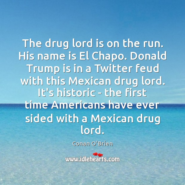 Image, The drug lord is on the run. His name is El Chapo.