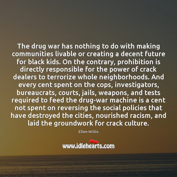 Image, The drug war has nothing to do with making communities livable or