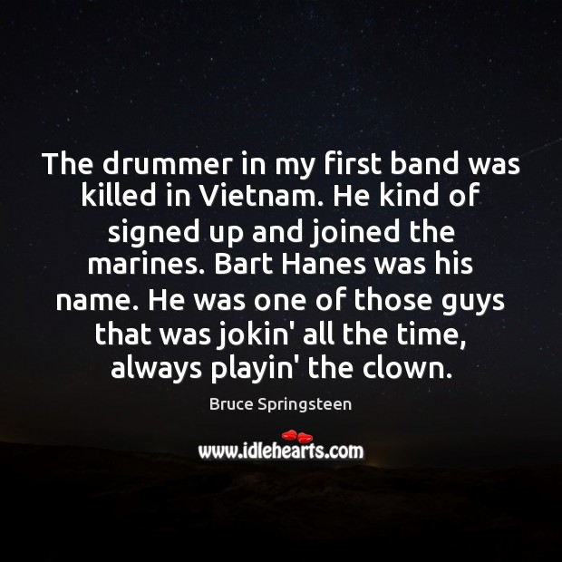 Image, The drummer in my first band was killed in Vietnam. He kind