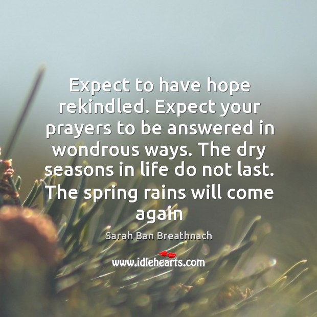 The dry seasons in life do not last. The spring rains will come again Image