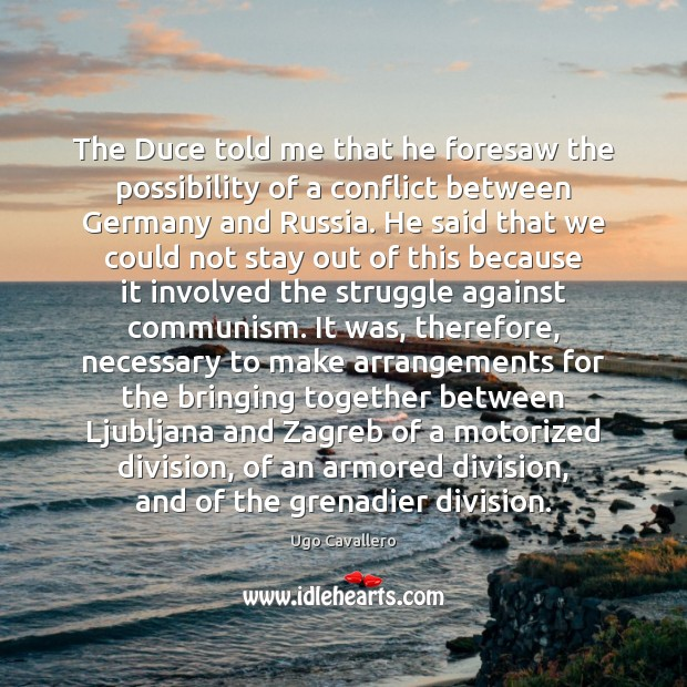Image, The Duce told me that he foresaw the possibility of a conflict