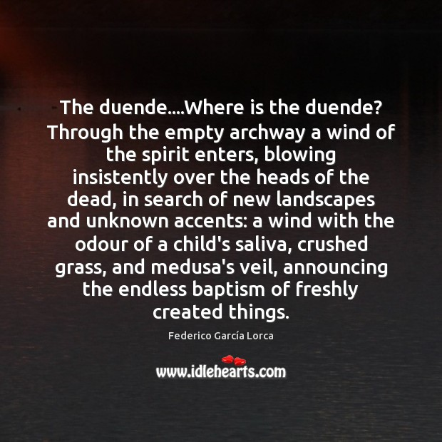 Image, The duende….Where is the duende? Through the empty archway a wind