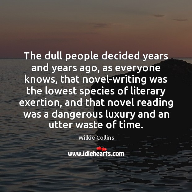 Wilkie Collins Picture Quote image saying: The dull people decided years and years ago, as everyone knows, that
