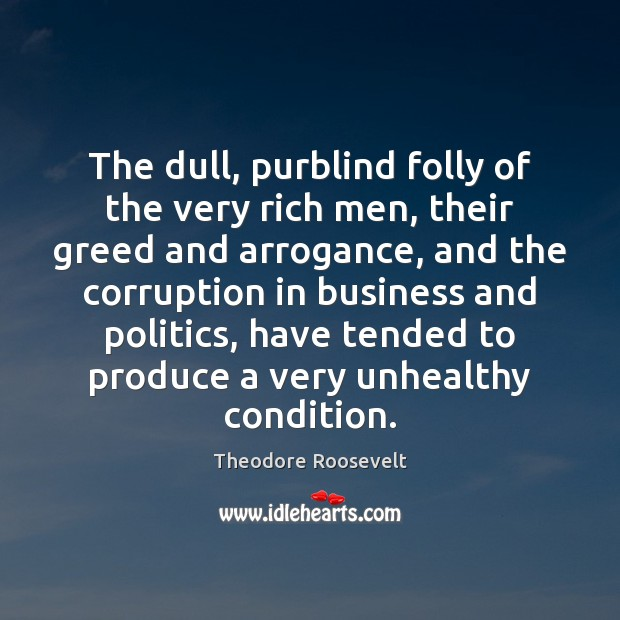 The dull, purblind folly of the very rich men, their greed and Image
