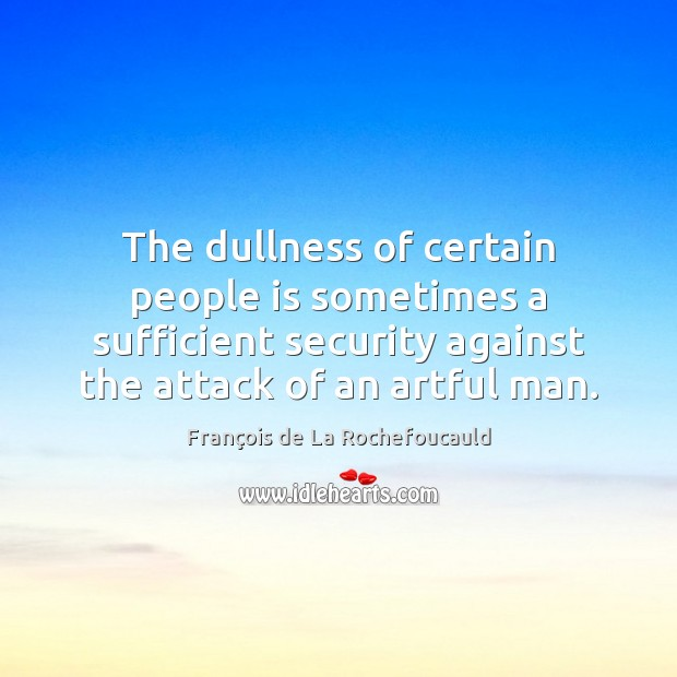 The dullness of certain people is sometimes a sufficient security against the Image