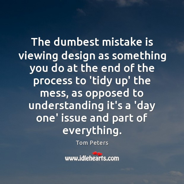 The dumbest mistake is viewing design as something you do at the Mistake Quotes Image