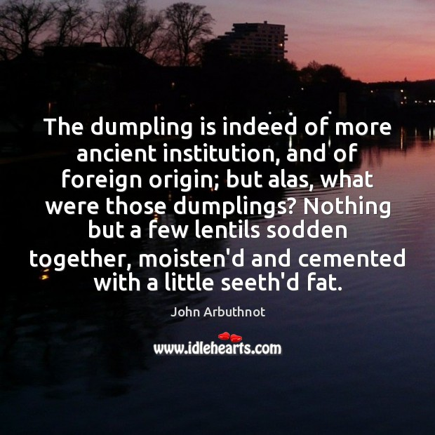 The dumpling is indeed of more ancient institution, and of foreign origin; Image