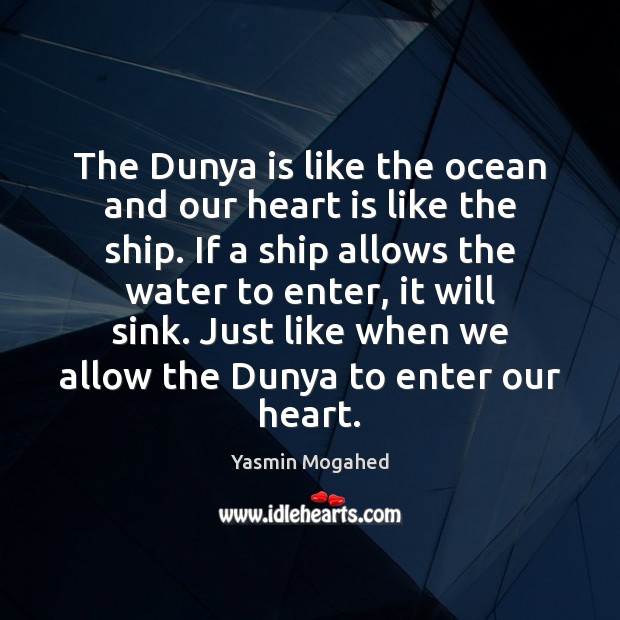 The Dunya is like the ocean and our heart is like the Image
