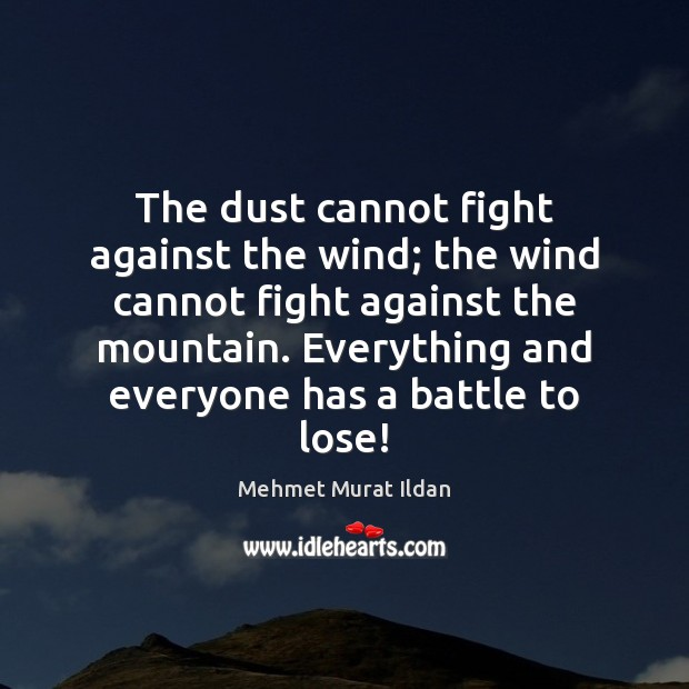 Image, The dust cannot fight against the wind; the wind cannot fight against