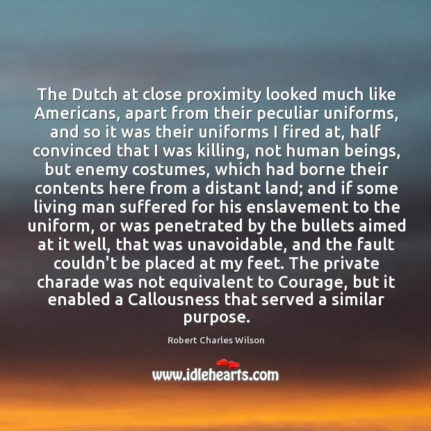 The Dutch at close proximity looked much like Americans, apart from their Robert Charles Wilson Picture Quote