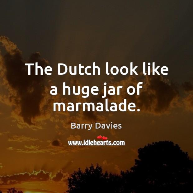 Image, The Dutch look like a huge jar of marmalade.