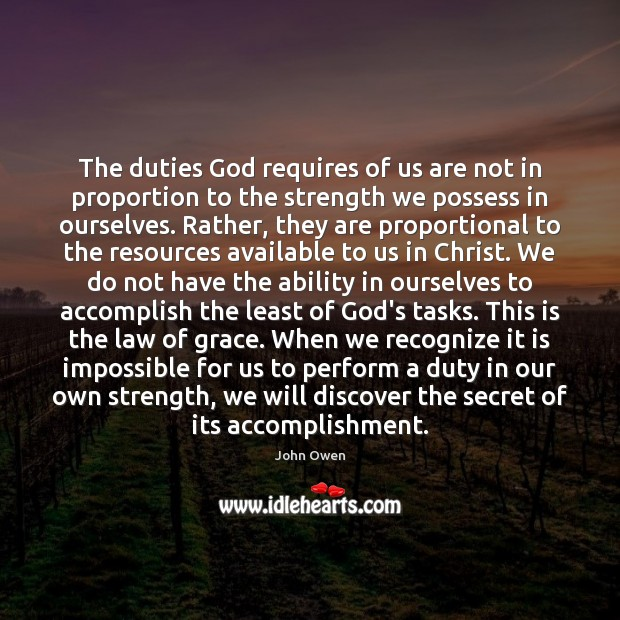 The duties God requires of us are not in proportion to the John Owen Picture Quote