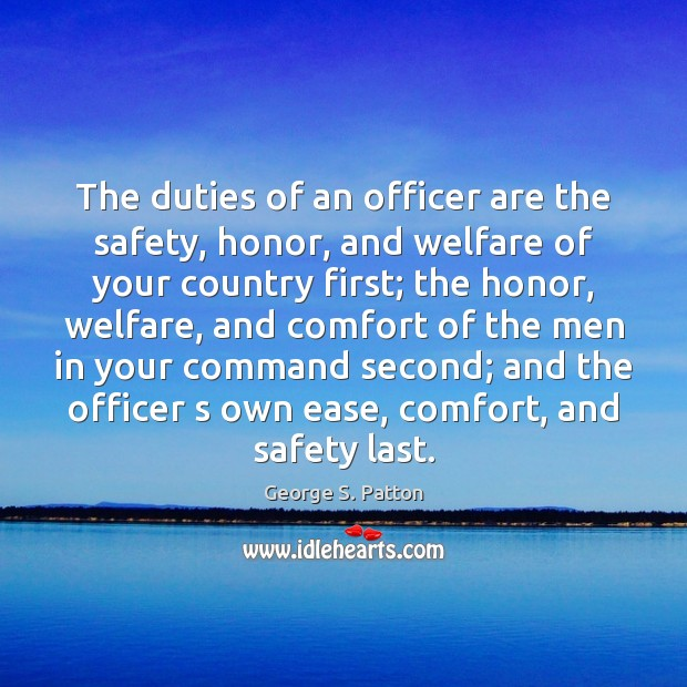 The duties of an officer are the safety, honor, and welfare of George S. Patton Picture Quote