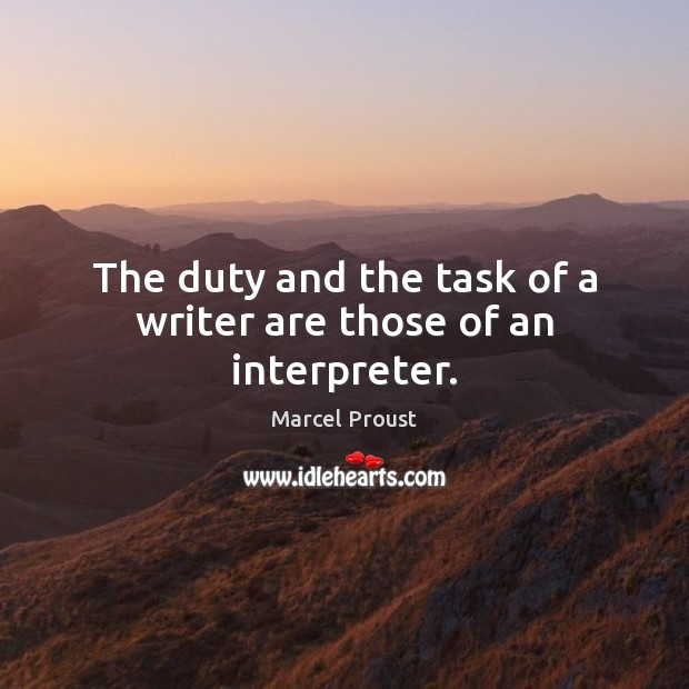 Image, The duty and the task of a writer are those of an interpreter.