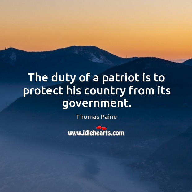 Image, The duty of a patriot is to protect his country from its government.