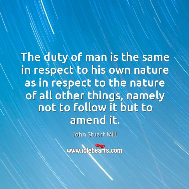 Image, The duty of man is the same in respect to his own nature as in respect to the nature of all other things