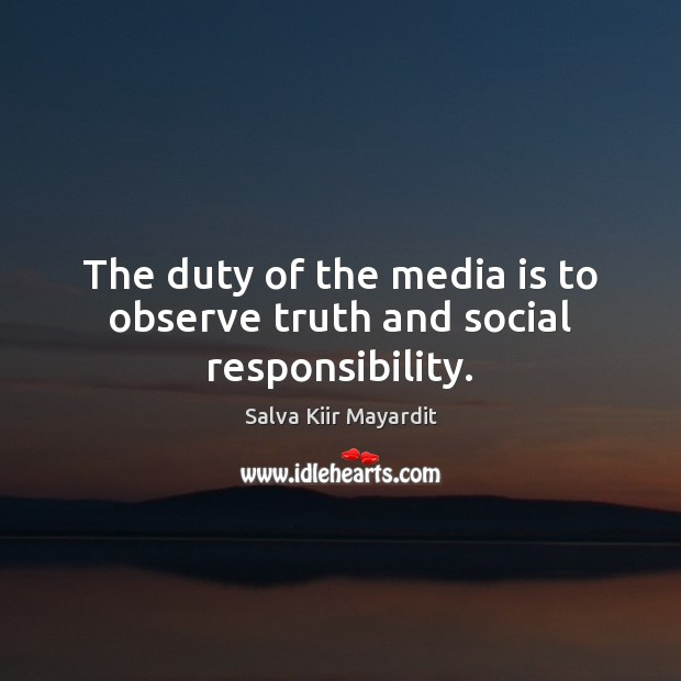 The duty of the media is to observe truth and social responsibility. Social Responsibility Quotes Image