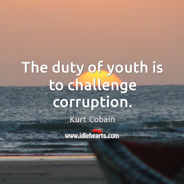 Image, The duty of youth is to challenge corruption.