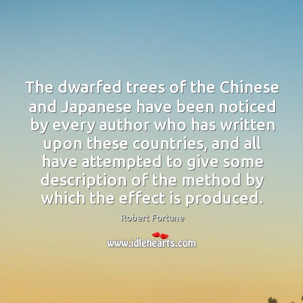 The dwarfed trees of the chinese and japanese have been noticed by every Robert Fortune Picture Quote