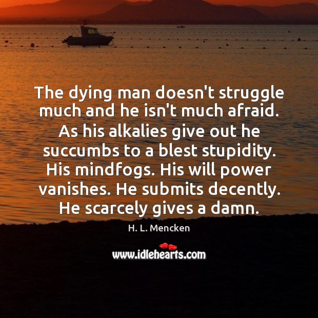 The dying man doesn't struggle much and he isn't much afraid. As Will Power Quotes Image