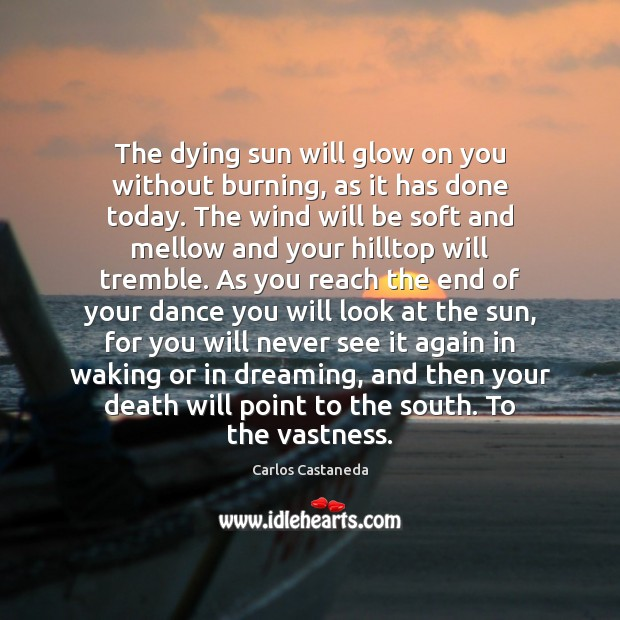 The dying sun will glow on you without burning, as it has Image