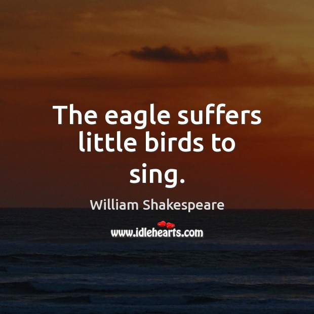The eagle suffers little birds to sing. Image