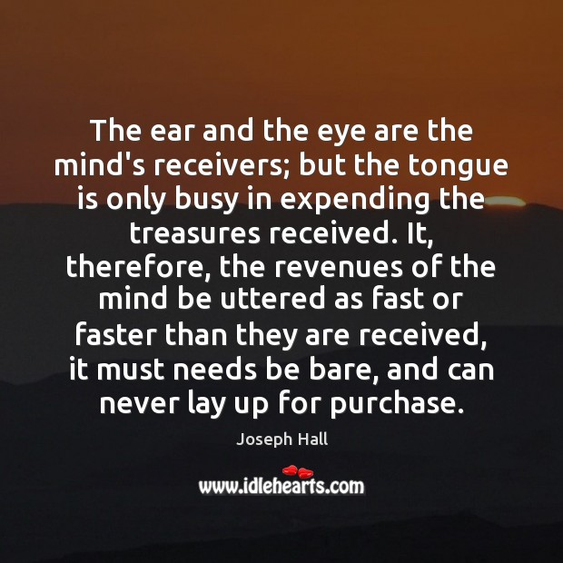 The ear and the eye are the mind's receivers; but the tongue Joseph Hall Picture Quote