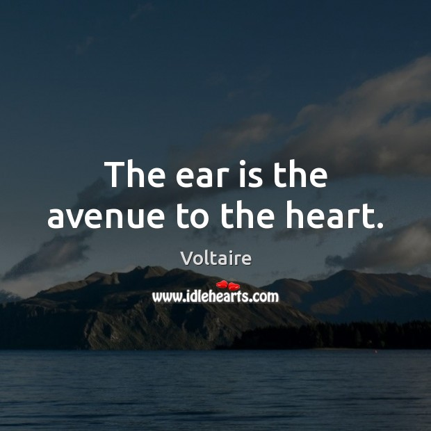 Image, The ear is the avenue to the heart.