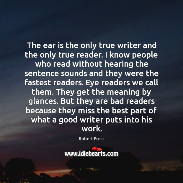 The ear is the only true writer and the only true reader. Image