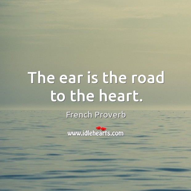 Image, The ear is the road to the heart.