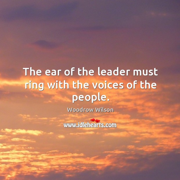 Image, The ear of the leader must ring with the voices of the people.