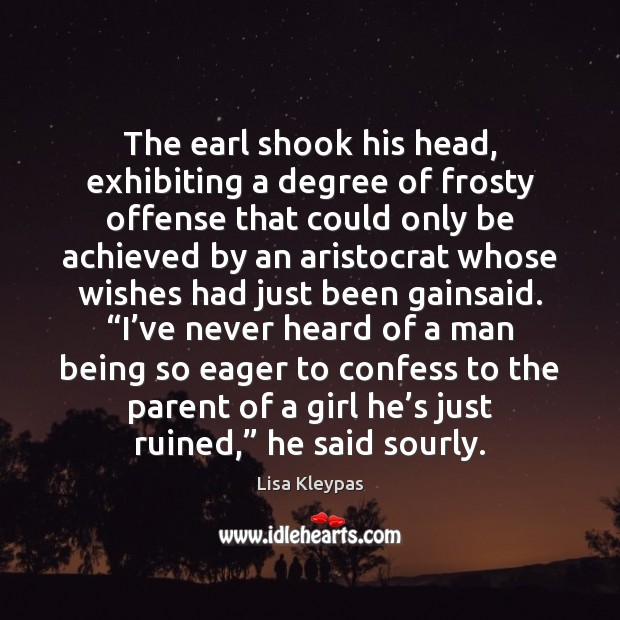 The earl shook his head, exhibiting a degree of frosty offense that Image