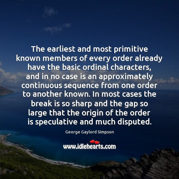 The earliest and most primitive known members of every order already have Image