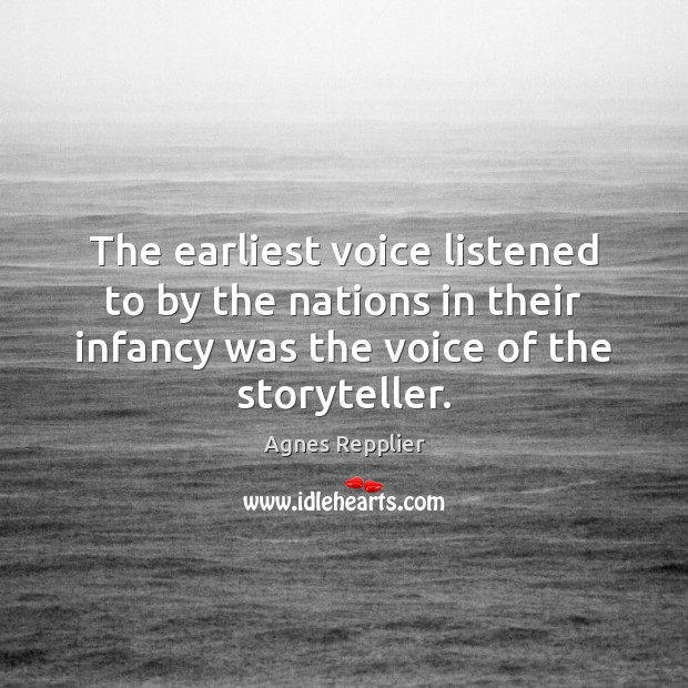 The earliest voice listened to by the nations in their infancy was Agnes Repplier Picture Quote