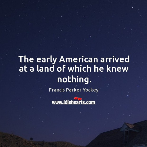 The early american arrived at a land of which he knew nothing. Image
