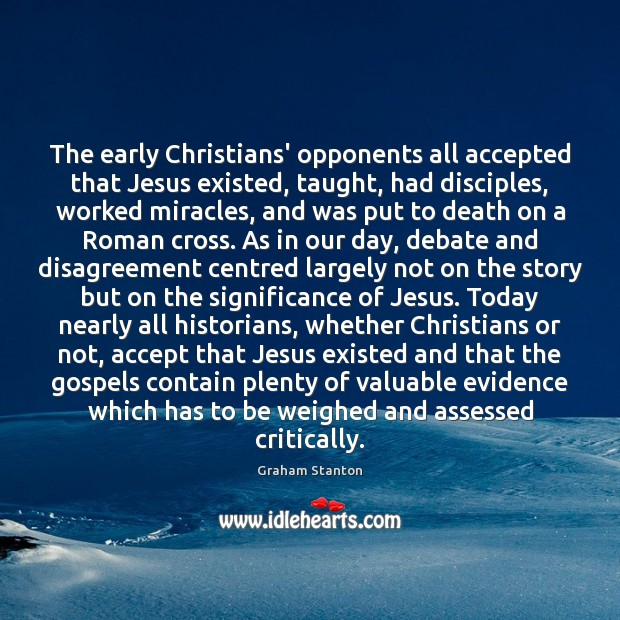 The early Christians' opponents all accepted that Jesus existed, taught, had disciples, Image
