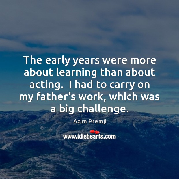 Image, The early years were more about learning than about acting.  I had