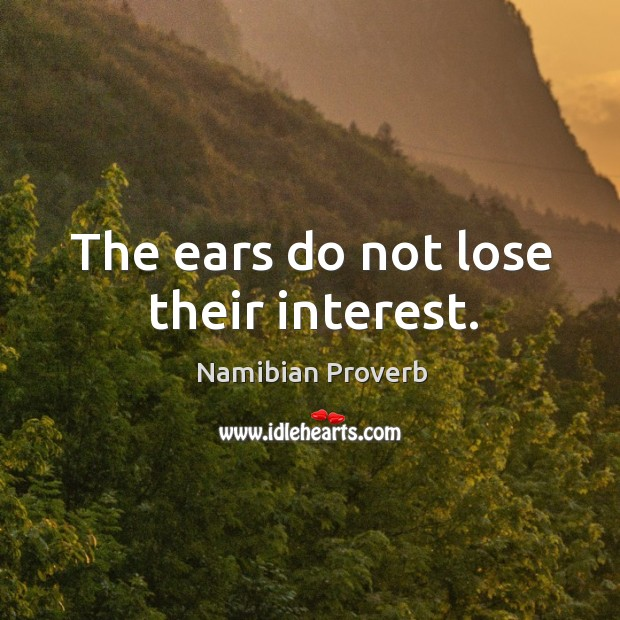 The ears do not lose their interest. Namibian Proverbs Image