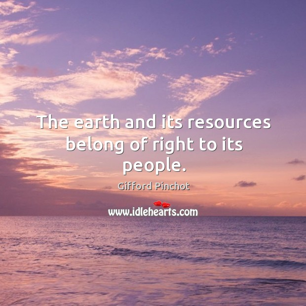 The earth and its resources belong of right to its people. Image