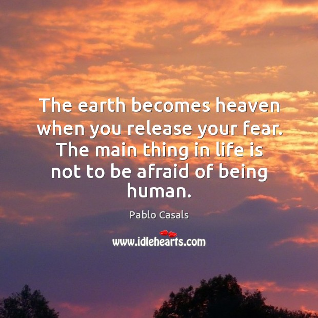 Image, The earth becomes heaven when you release your fear. The main thing