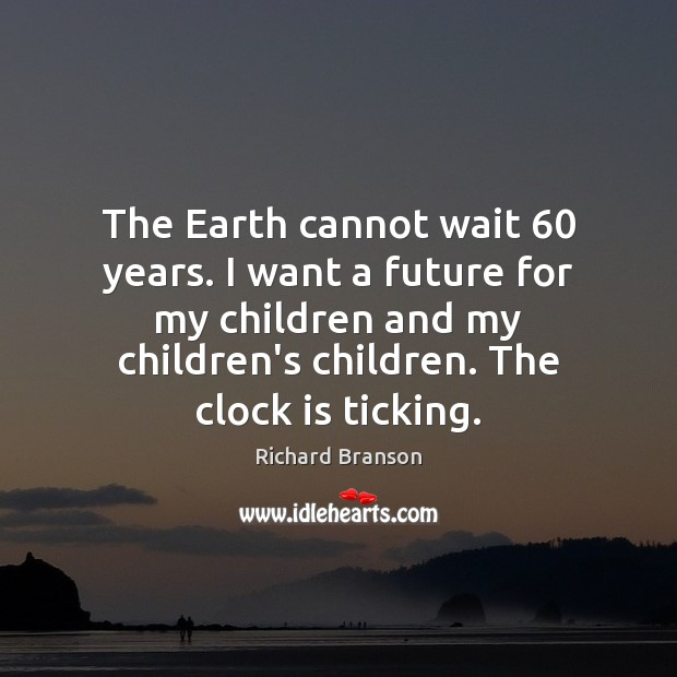 The Earth cannot wait 60 years. I want a future for my children Image