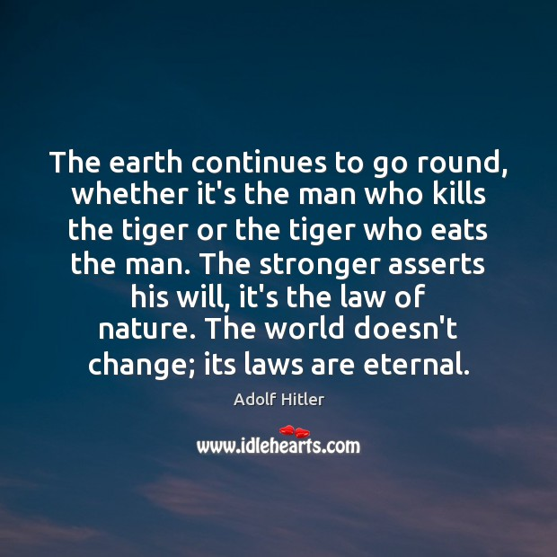 The earth continues to go round, whether it's the man who kills Adolf Hitler Picture Quote