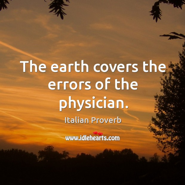 Image, The earth covers the errors of the physician.