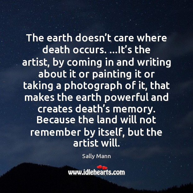 The earth doesn't care where death occurs. …It's the artist, Image