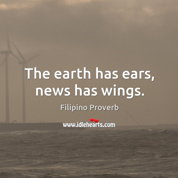 The earth has ears, news has wings. Filipino Proverbs Image