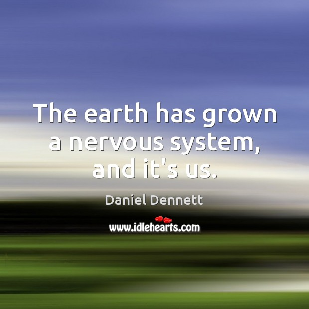 Image, The earth has grown a nervous system, and it's us.